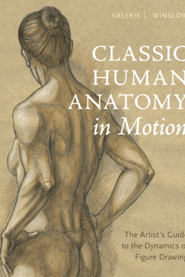 Classic Human Anatomy in Motion - Valerie L. Winslow