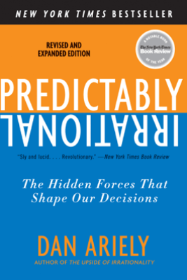 Predictably Irrational, Revised and Expanded Edition - Dr. Dan Ariely
