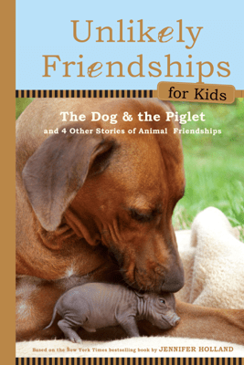 Unlikely Friendships for Kids: The Dog & The Piglet - Jennifer S. Holland