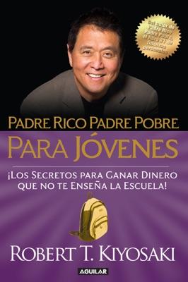 Padre Rico Padre Pobre para jóvenes. Del autor de Padre Rico Padre Pobre, el bestseller #1 de finanzas personales - Robert T. Kiyosaki pdf download