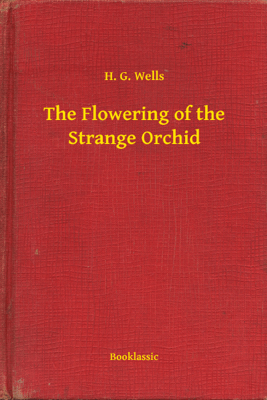 The Flowering of the Strange Orchid - H.G. Wells