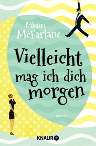 Vielleicht mag ich dich morgen - Mhairi McFarlane pdf download