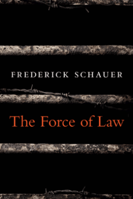 The Force of Law - Frederick Schauer