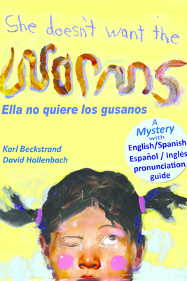 She Doesn't Want the Worms! Ella no quiere los gusanos: A Mystery in Spanish & English - Karl Beckstrand