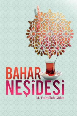 BAHAR NEŞÎDESİ - M. Fethullah Gülen