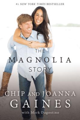 The Magnolia Story (with Bonus Content) - Chip Gaines & Joanna Gaines
