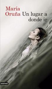 Un lugar a donde ir - María Oruña pdf download