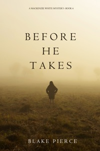 Before He Takes (A Mackenzie White Mystery—Book 4) - Blake Pierce pdf download