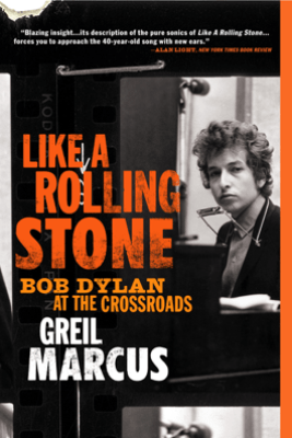Like a Rolling Stone - Greil Marcus