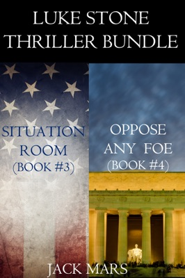 Luke Stone Thriller Bundle: Situation Room (#3) and Oppose Any Foe (#4) - Jack Mars pdf download