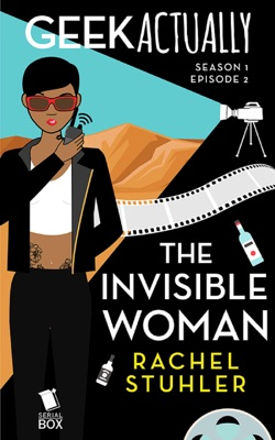 The Invisible Woman (Geek Actually Season 1 Episode 2) - Rachel Stuhler, Melissa Blue, Cathy Yardley & Cecilia Tan pdf download