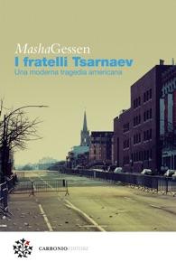 I fratelli Tsarnaev - Masha Gessen pdf download