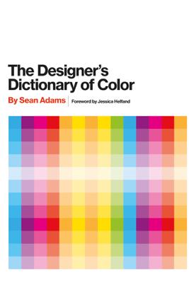The Designer's Dictionary of Color - Sean Adams