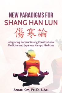New Paradigms for Shang Han Lun - Integrating Korean Sasang Constitutional Medicine and Japanese Kampo Medicine - Angie Kim pdf download