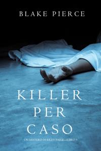 Killer per Caso (Un Mistero di Riley Paige — Libro 5) - Blake Pierce pdf download