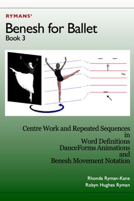 Benesh for Ballet: Book 3 - Rhonda Ryman-Kane & Robyn Hughes Ryman