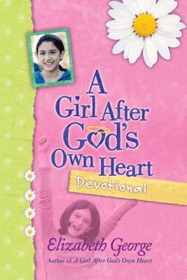 A Girl After God's Own Heart Devotional - Elizabeth George