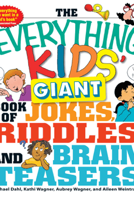The Everything Kids' Giant Book of Jokes, Riddles, and Brain Teasers - Michael Dahl, Kathi Wagner, Aubrey Wagner & Aileen Weintraub