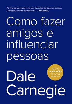 Como fazer amigos e influenciar pessoas - Dale Carnegie pdf download