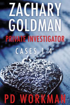 Zachary Goldman Private Investigator Cases 1-4 - P.D. Workman