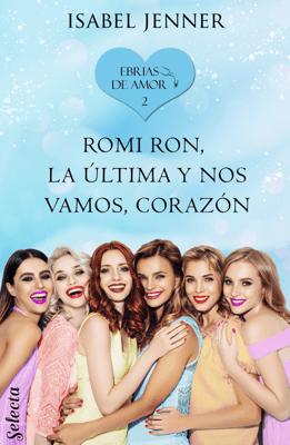 Romi Ron, la última y nos vamos, corazón (Ebrias de amor 2) - Isabel Jenner pdf download