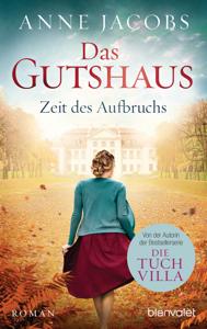 Das Gutshaus - Zeit des Aufbruchs - Anne Jacobs pdf download