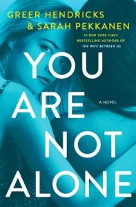 You Are Not Alone - Greer Hendricks & Sarah Pekkanen pdf download