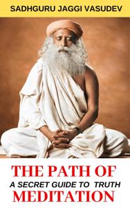 The Path Of Meditation: A guide for meditation - Sadhguru Jaggi Vasudev pdf download