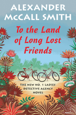To the Land of Long Lost Friends - Alexander McCall Smith