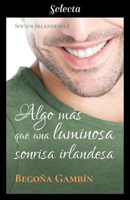 Algo más que una luminosa sonrisa irlandesa (Socios Irlandeses 1) - Begoña Gambín pdf download