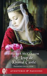 Passions en Écosse (Tome 3) - Le Loup de Kisimul Castle - Heather McCollum pdf download
