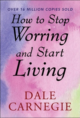 How to Stop Worrying and start Living - Dale Carnegie & SBP Editors pdf download