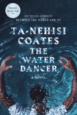 The Water Dancer (Oprah's Book Club) - Ta-Nehisi Coates