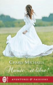 Mariée... et libre! - Charis Michaels pdf download