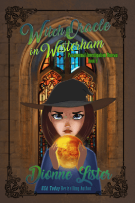 Witch Oracle in Westerham: Paranormal Investigation Bureau Book 8 - Dionne Lister