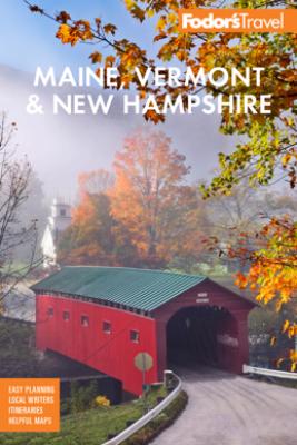 Fodor's Maine, Vermont, & New Hampshire - Fodor's Travel Guides