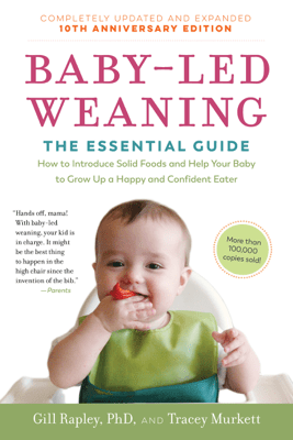 Baby-Led Weaning, Completely Updated and Expanded Tenth Anniversary Edition - Gill Rapley