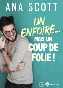 Un enfoiré… mais un coup de folie ! - Ana Scott pdf download