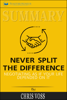 Summary of Never Split the Difference - Readtrepreneur Publishing