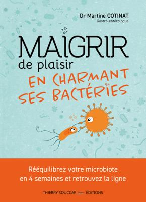 Maigrir de plaisir en charmant ses bactéries - Martine Cotinat pdf download