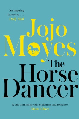 The Horse Dancer: Discover the heart-warming Jojo Moyes you haven't read yet - Jojo Moyes pdf download