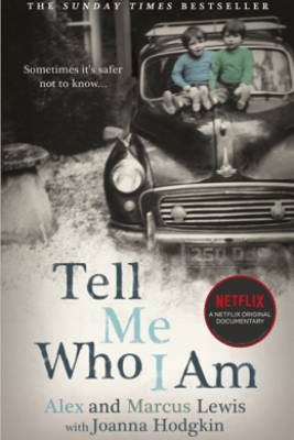 Tell Me Who I Am:  The Sunday Times Bestseller and Netflix Original Documentary - Alex and Marcus Lewis & Joanna Hines