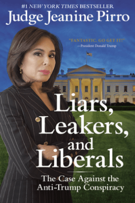 Liars, Leakers, and Liberals - Jeanine Pirro