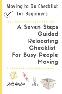 Moving to Do Checklist for Beginners: A Seven Steps Guided Relocating Checklist For Busy People Moving - Scott Aniston