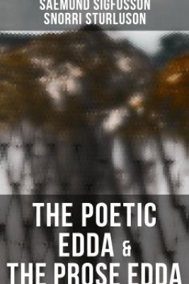 The Poetic Edda & The Prose Edda - Saemund Sigfusson & Snorri Sturluson
