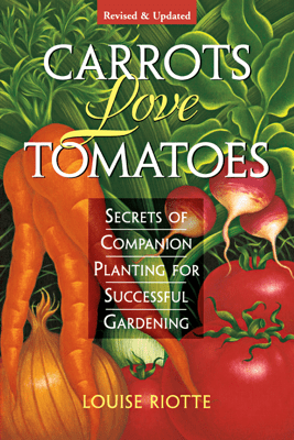 Carrots Love Tomatoes - Louise Riotte