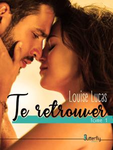Te Retrouver - Louise LUCAS pdf download