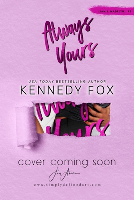 Always Yours (Liam and Madelyn, #2) - Kennedy Fox pdf download