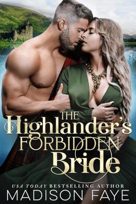 The Highlander's Forbidden Bride - Madison Faye