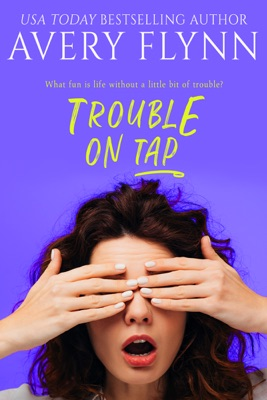 Trouble on Tap (Sweet Salvation Brewery 3) - Avery Flynn pdf download